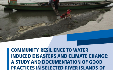 Community Resilience to Water Induced Disasters & Climate Change: A Study & Documentation of Good Practices in Selected River Islands of Brahmaputra Basin